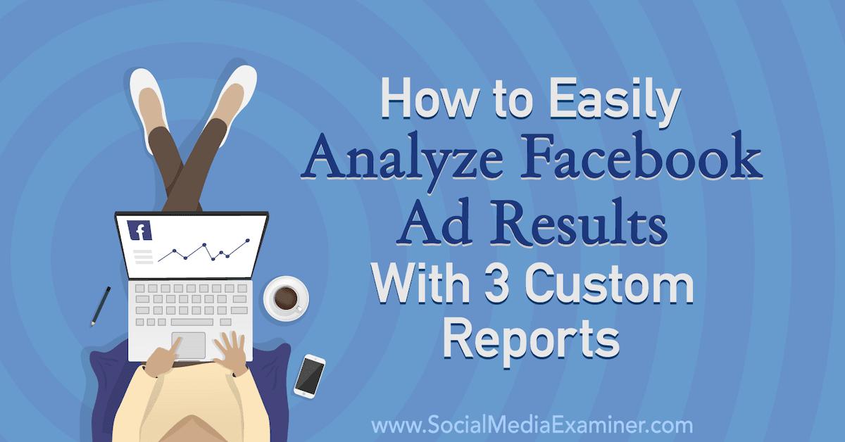 Cách dễ dàng phân tích Facebook Kết quả quảng cáo với 3 báo cáo tùy chọn 3