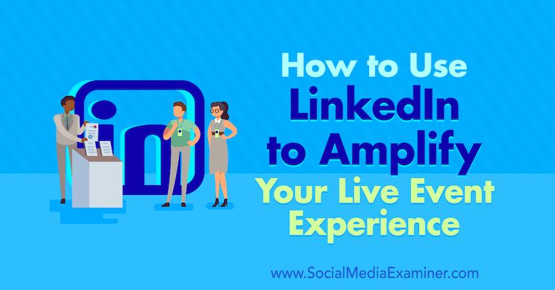 Cómo usar LinkedIn para ampliar su experiencia con los eventos en vivo de Tom Treanor en Social Media Examiner.