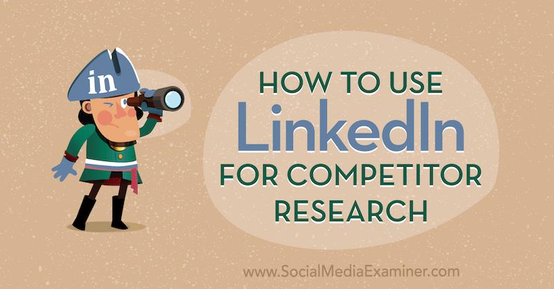 Kuinka käyttää LinkedIn-ohjelmaa kilpailututkimukseen