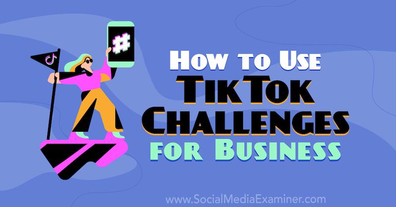 Kuinka käyttää TikTok-haasteita liiketoiminnassa