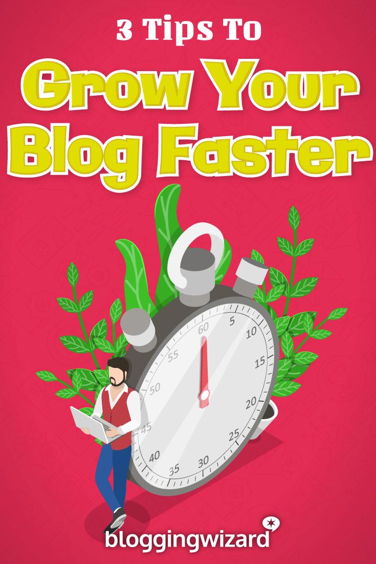 3 consejos detallados sobre cómo hacer que tu blog crezca más rápido 1