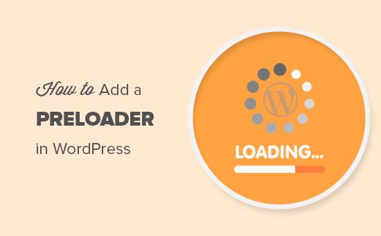 Kuinka lisätä esilataajan animaatio WordPressiin (askel askeleelta)