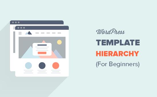 Hướng dẫn cho người mới bắt đầu về phân cấp mẫu WordPress (Cheat Sheet) 2