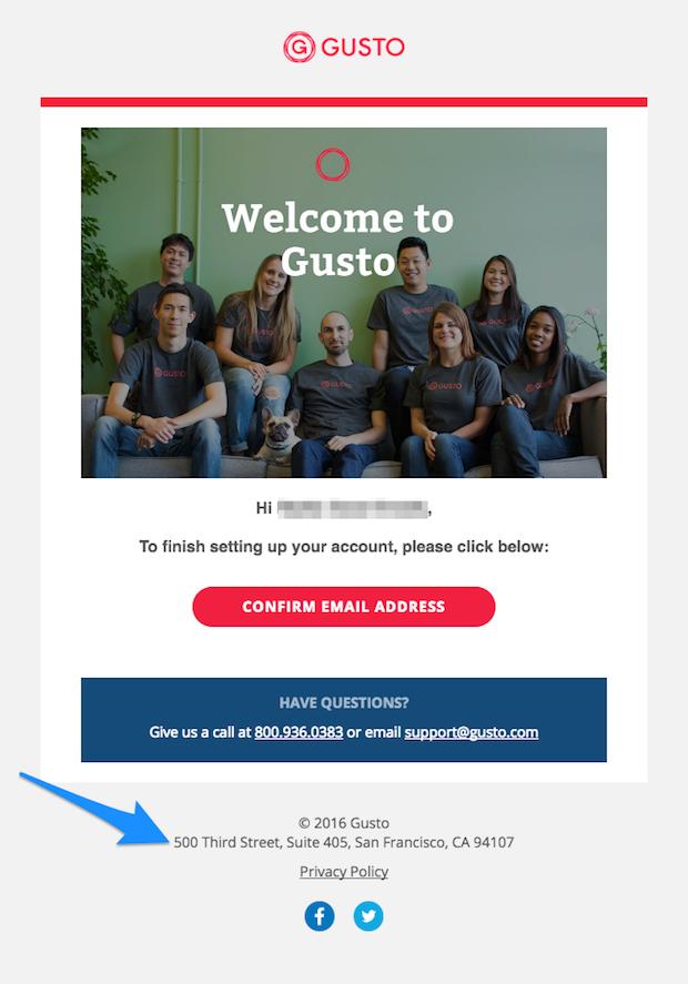 """gusto-email-with-address """"width ="""" 620 """"height ="""" 887 """"srcset ="""" https://blogging-techies.com/wp-content/uploads/2020/04/1588212248_261_11-razones-por-las-que-sus-correos-electronicos-van-al.png 620w, https://optinmonster.com/wp-content/uploads/2016/09/gusto-email-with-address-210x300.png 210w """"tamaños ="""" (ancho máximo: 620px) 100vw, 620px """"></p> <p>Si usted es propietario de una pequeña empresa y trabaja fuera de su hogar, debe <strong>definitivamente obtener</strong> <strong>un P.O. caja</strong> con fines comerciales para que no tenga que transmitir su dirección particular.</p> <h3>9. No incluiste un enlace para cancelar la suscripción</h3> <p>No puede construir una casa sin puertas y no puede enviar correos electrónicos sin un enlace para darse de baja.</p> <p>No importa lo valioso que piense que son sus campañas de correo electrónico, aún necesita darles una salida a sus suscriptores. Si no lo hace, podría recibir quejas de spam (en el mejor de los casos) o recibir una multa de miles de dólares.</p> <p>En la parte inferior de sus correos electrónicos, incluya un enlace para cancelar la suscripción o una función de cancelación similar.</p> <p>Además, cuando alguien solicita ser eliminado, debe procesar esa solicitud dentro de los 10 días hábiles. No puede cobrar una tarifa por eliminarlos, solicitar cualquier información que no sea su dirección de correo electrónico, o hacer que hagan algo más que enviar un correo electrónico de respuesta o visitar una sola página en su sitio web.</p> <p>Por ejemplo, no puede hacer que los suscriptores llenen un formulario que explique por qué están optando por no participar antes de que puedan darse de baja. Si desea encuestar a sus suscriptores, muéstreles la encuesta justo después de que se hayan excluido correctamente o en el correo electrónico de confirmación de cancelación de la suscripción, no antes.</p> <p><img loading="""