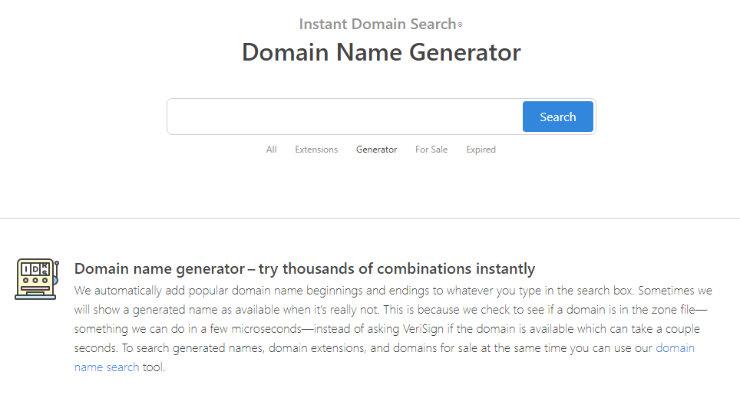"""instant-domain-search """"width ="""" 740 """"height ="""" 398 """"class ="""" alignnone size-full wp-image-230455 """"srcset ="""" https://www.isitwp.com/wp-content/uploads/2019/ 03 / instant-domain-search.jpg 740w, https://www.isitwp.com/wp-content/uploads/2019/03/instant-domain-search-300x161.jpg 300w """"tamaños ="""" (ancho máximo: 740px) 100vw, 740px """"></p> <p>InstantDomainSearch.com es el último en nuestra lista de los mejores generadores de nombres de blog. Con este generador de nombres de blog, los resultados de búsqueda de nombre de blog aparecen instantáneamente a medida que escribe sus palabras clave en el campo de búsqueda.</p> <p>En los resultados de búsqueda, puede ver las extensiones que están disponibles para su nombre de blog deseado, nuevas ideas de nombres de blog en la sección del generador y nombres de blog relacionados que están a la venta. </p> <p>Si encuentra el nombre de un blog que le gusta, puede comprarlo haciendo clic en el enlace del sitio que lo lleva directamente a GoDaddy.  </p> <p>Con estos increíbles generadores de nombres de blog, ahora puede comenzar el proceso de encontrar el nombre perfecto para su blog. Con estas herramientas, encontrar el mejor nombre de blog no solo será fácil, sino también divertido. Si te ha gustado este artículo, mira nuestra otra publicación sobre las mejores plataformas de blogs para principiantes (en comparación). </p> <div style="""