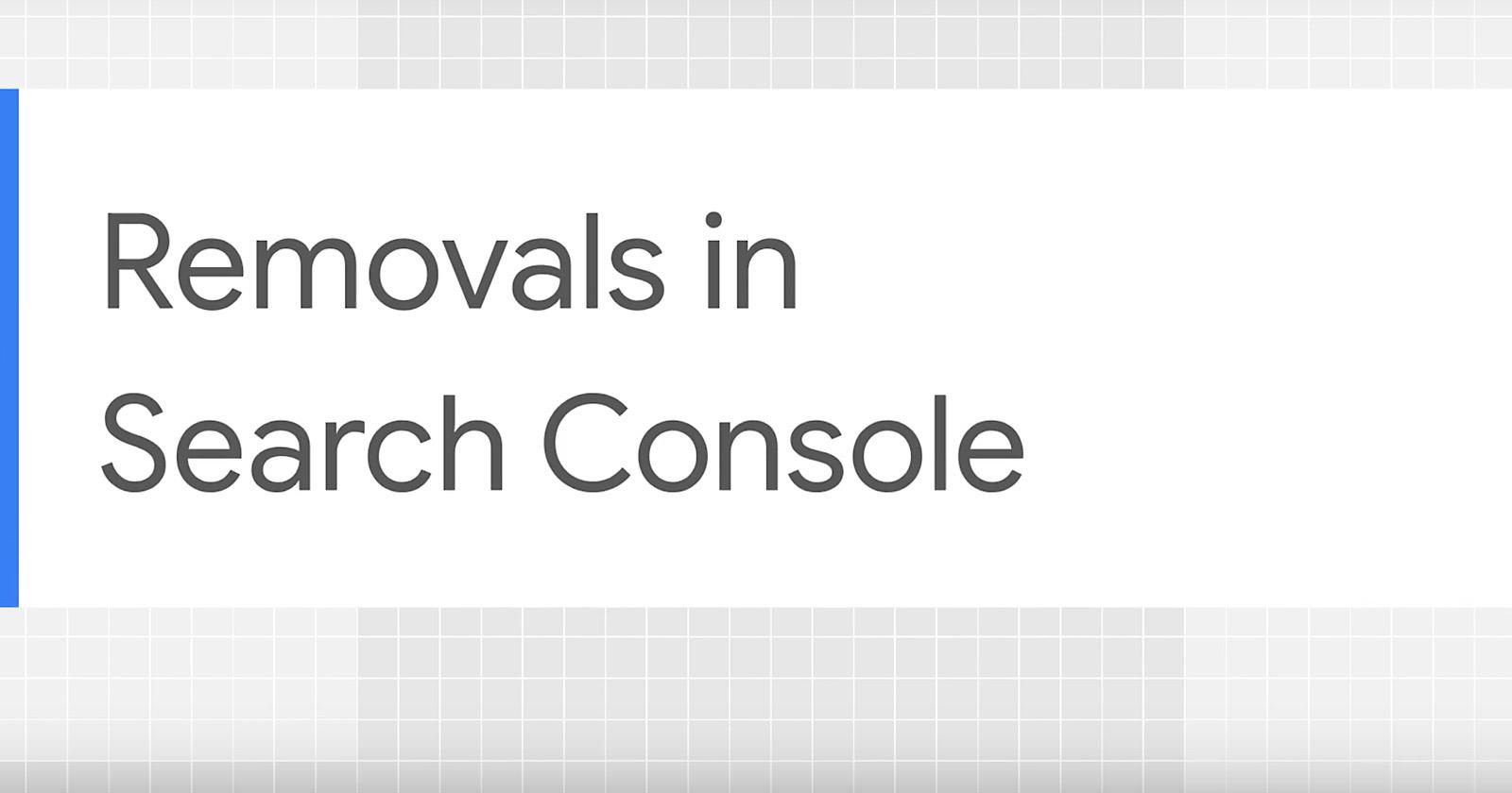Google giải thích cách sử dụng công cụ xóa trong Search Console để ẩn nội dung 2