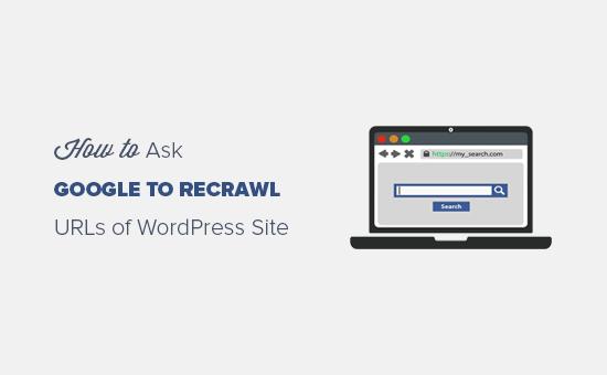 Làm cách nào để yêu cầu Google thu thập lại URL trang web WordPress của bạn
