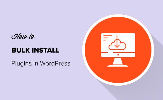 Guía simple sobre cómo instalar complementos de forma masiva en WordPress