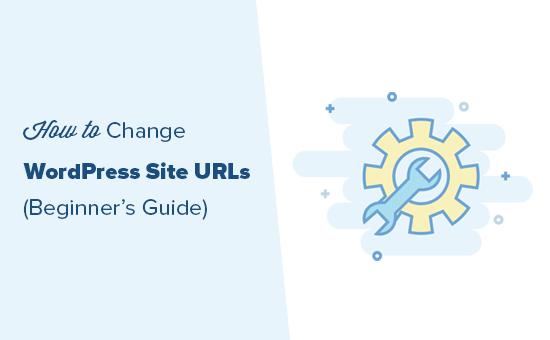 Dễ dàng thay đổi URL của trang web WordPress của bạn