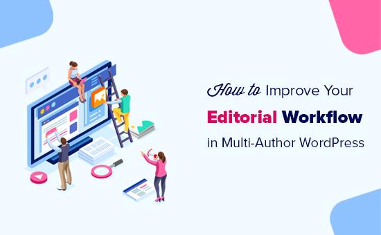 Cómo administrar el flujo de trabajo editorial en WordPress de varios autores