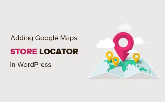 Cách thêm Trình định vị cửa hàng Google Maps trong WordPress 2
