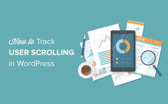Cómo rastrear el desplazamiento de usuarios en WordPress usando Google Analytics