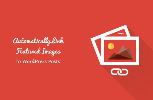 Enlace automáticamente las imágenes destacadas a las publicaciones en WordPress