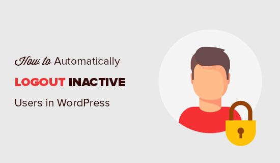 Cómo cerrar sesión automáticamente en usuarios inactivos o inactivos en WordPress