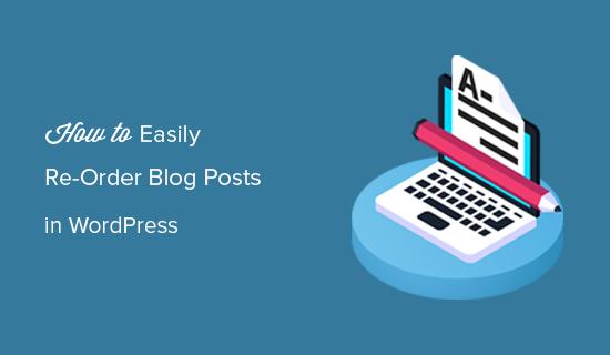 Formas de reordenar fácilmente las publicaciones de blog en WordPress