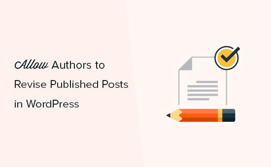 Kuinka sallitaan kirjoittajien tarkistaa WordPressissä julkaistuja viestejä
