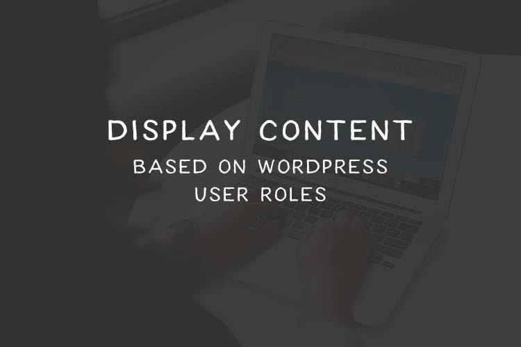 Cách hiển thị nội dung dựa trên vai trò người dùng WordPress 1