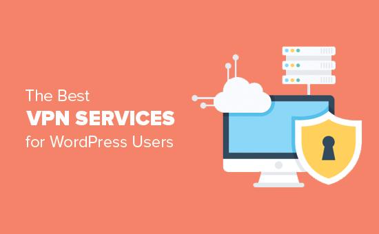 Các dịch vụ VPN tốt nhất cho người dùng WordPress