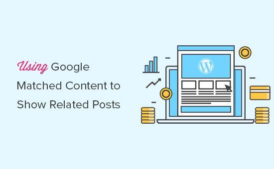 Cách sử dụng nội dung phù hợp với Google để xem các bài đăng liên quan trên WordPress 1
