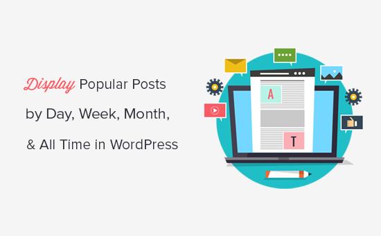 Cách hiển thị các bài đăng phổ biến theo ngày, tuần và tháng trong WordPress 7