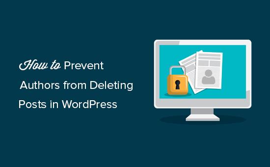 Cómo evitar que los autores eliminen publicaciones en WordPress