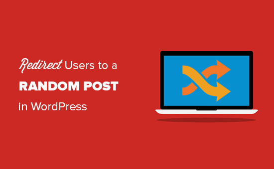 Cách chuyển hướng người dùng đến một bài đăng ngẫu nhiên trên WordPress