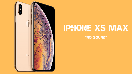 How to fix an iPhone XS Max with no sound?
