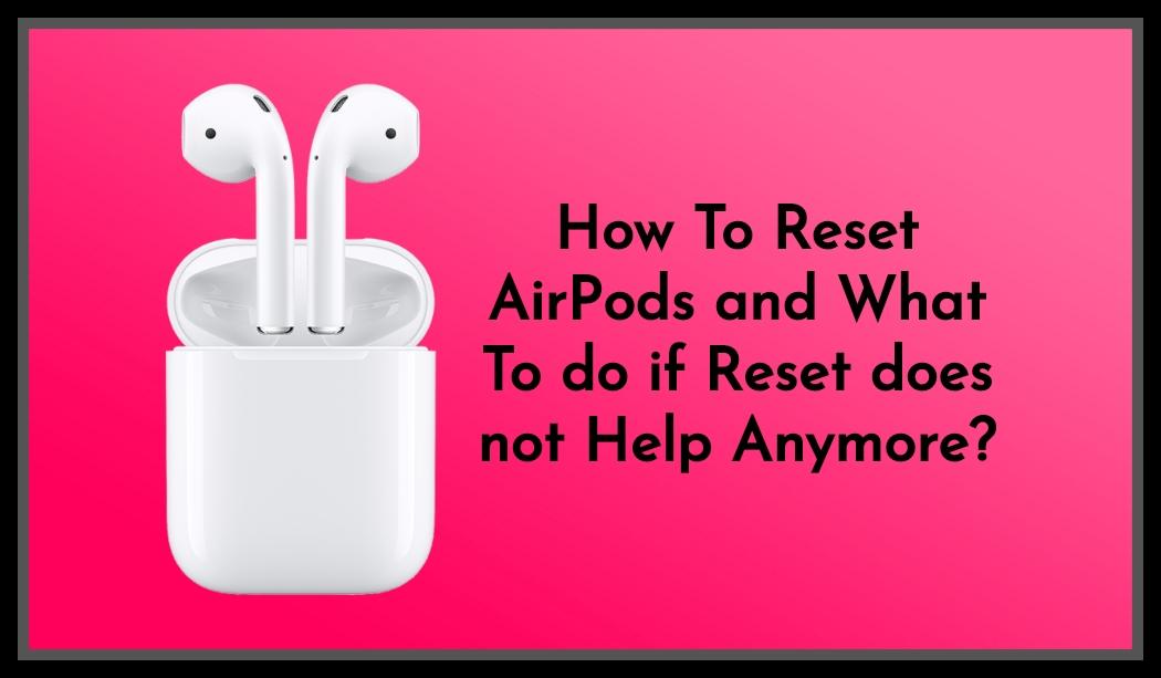 ¿Cómo restablecer AirPods y qué hacer si Reset ya no ayuda?