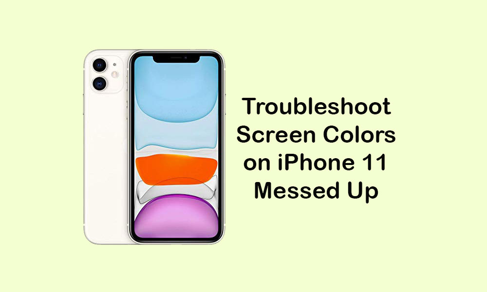 Why is my screen colors are messed up on my iPhone 11? [Solved]
