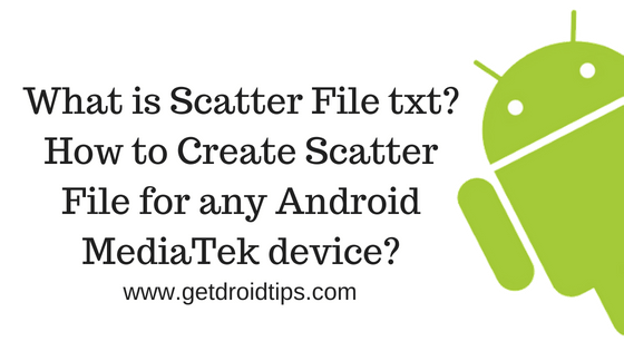What is Scatter File txt? How to Create Scatter File for any Android MediaTek device?
