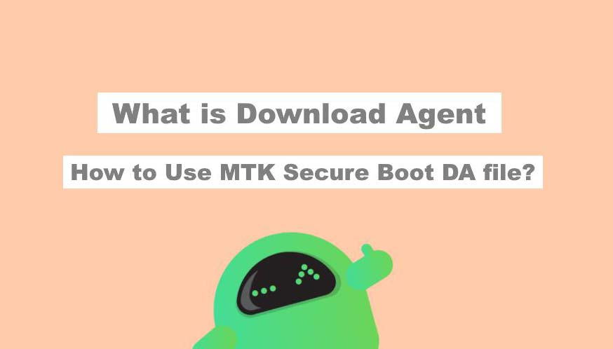 What is Download Agent? How to Use MTK Secure Boot DA file?