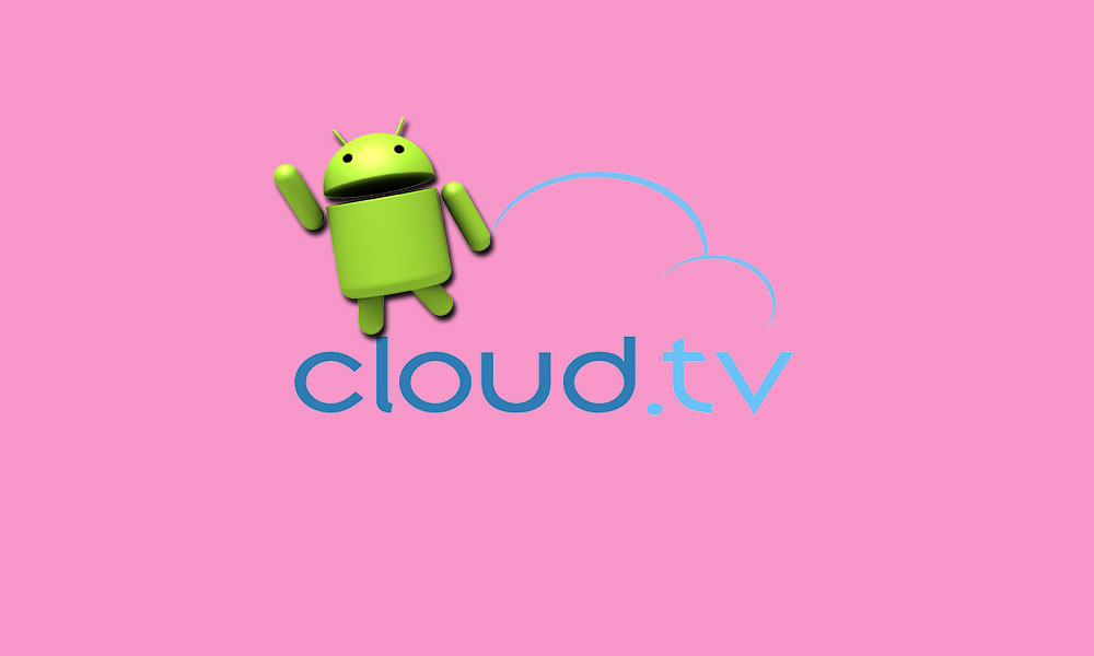 What is Cloud TV? How to install Free Cloud TV APK on your Android