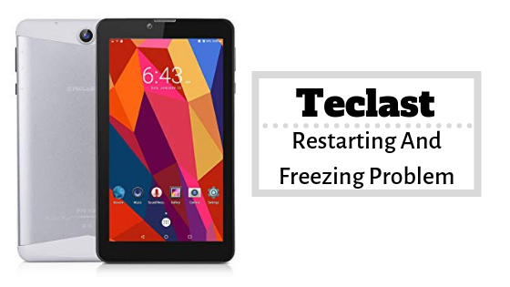 Methods To Fix Teclast Restarting And Freezing Problem