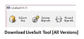 Descargar la herramienta LiveSuit para el chipset Allwinner [All Latest Version]