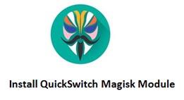 Descargue el módulo QuickSwitch Magisk para admitir las características del sistema operativo de terceros Launcher Pie