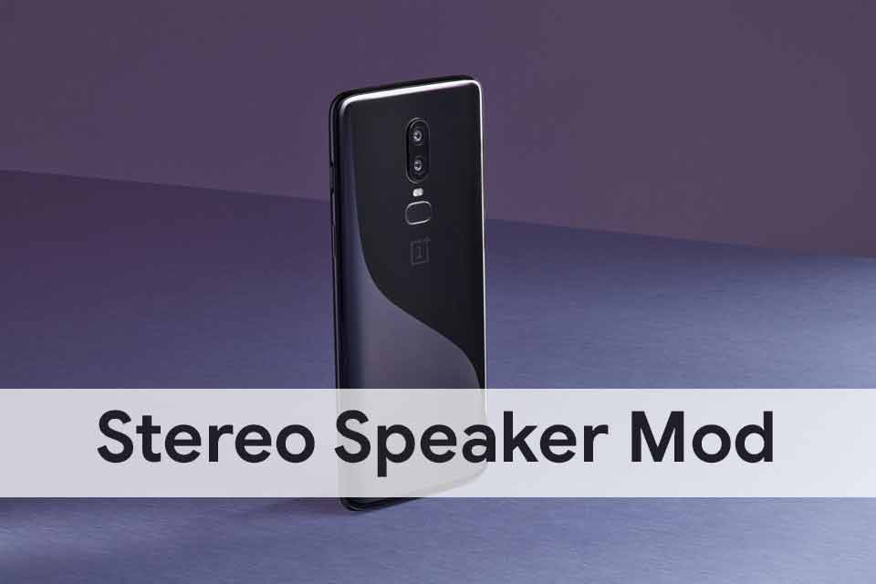 You can now Enable Stereo Speaker MOD on OnePlus 6