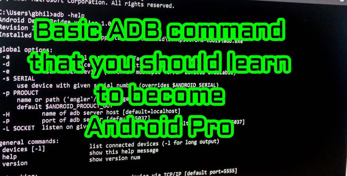 Basic ADB command that you should learn to become Android Pro