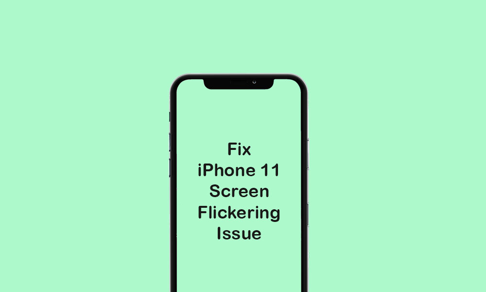 How to Fix iPhone 11 Screen Flickering Issue