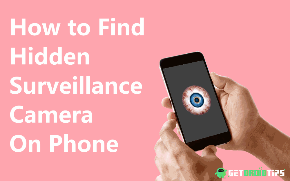 How to Find Hidden Surveillance Camera On Your Phone