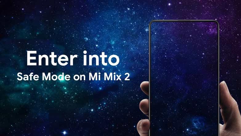 How to Enter into Safe Mode on Xiaomi Mi Mix 2