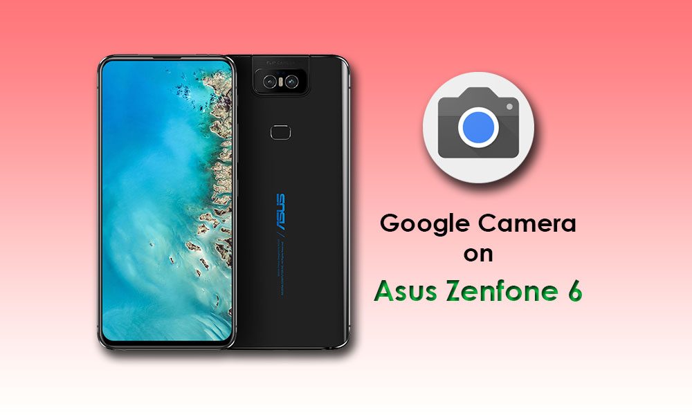How to install Google Camera on Asus ZenFone 6