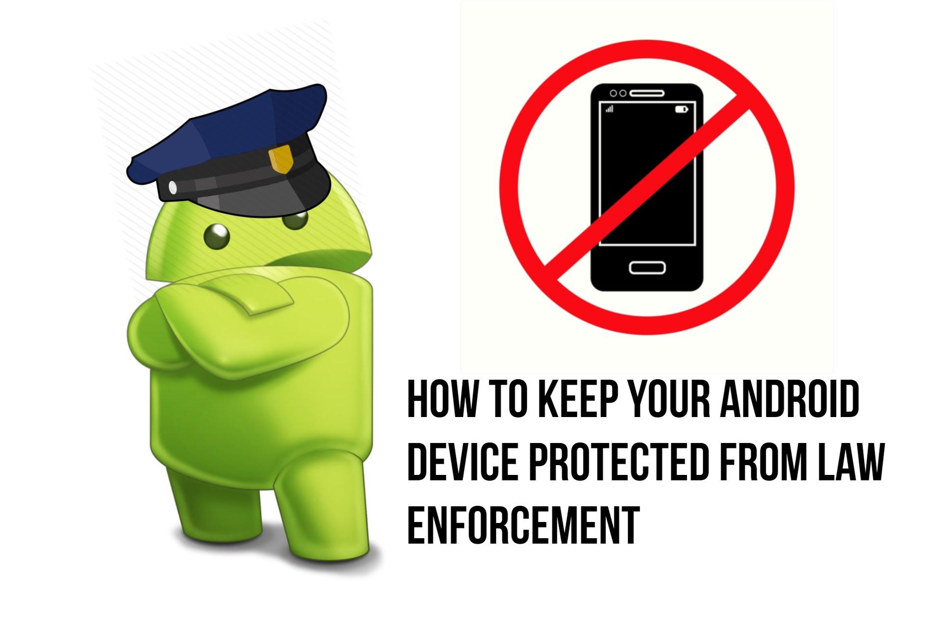 Cómo mantener tu dispositivo Android protegido de las fuerzas del orden