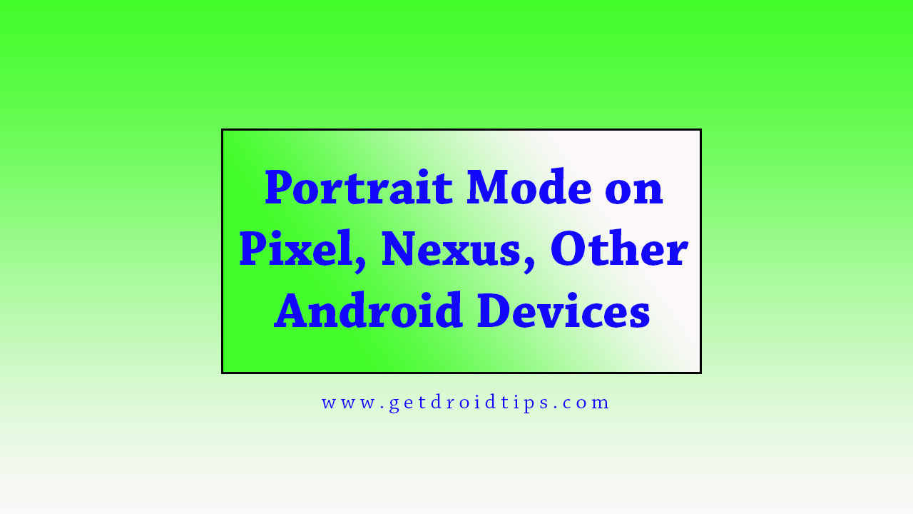 How to get portrait mode on Pixel, Nexus, and other Android devices