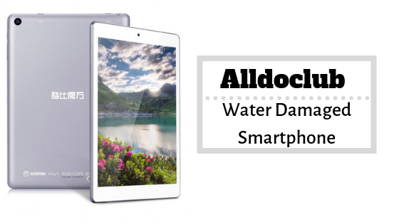 How To Fix Alldocube Water Damaged Smartphone [Quick Guide]