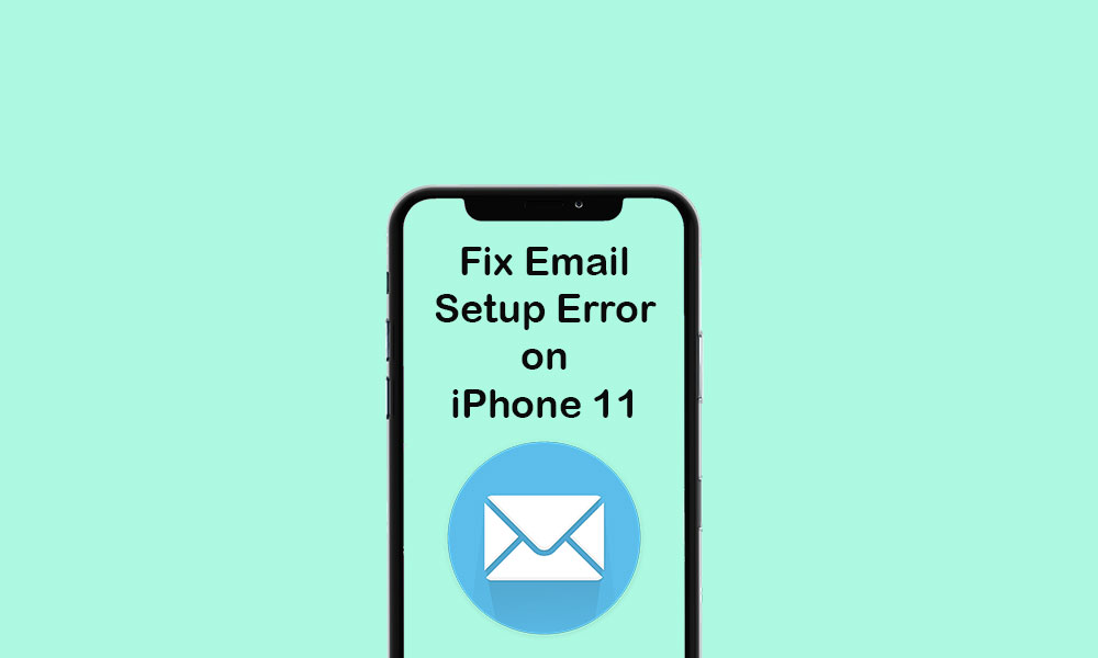 How to fix email setup errors on iPhone 11, cannot set up/add email account