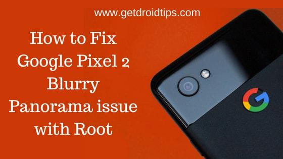 Cómo solucionar el problema de Google Pixel 2 Blurry Panorama con Root