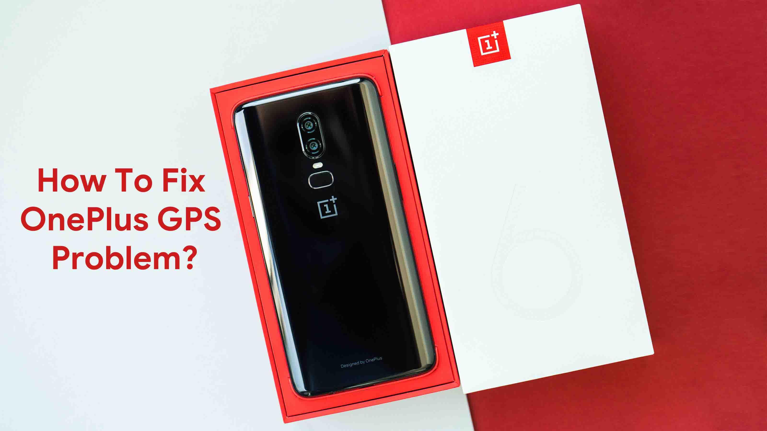 Cómo solucionar el problema de OnePlus GPS [Methods & Quick Troubleshoot]