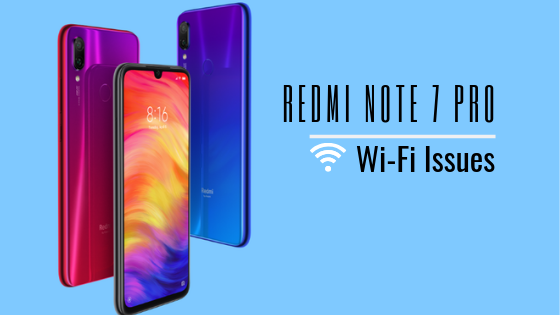 How to Fix Redmi Note 7 Pro Wi-Fi issues [Slow or No Internet, Disconnecting]