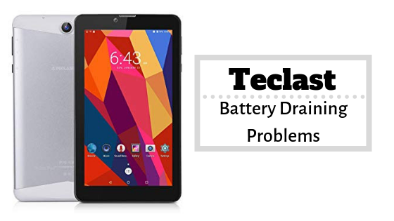 How Fix Teclast Battery Draining Problems - Troubleshooting and Fixes