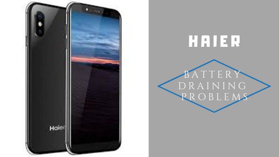 How Fix Haier Battery Draining Problems - Troubleshooting and Fixes